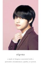 STIGMA || BTS Kim Taehyung FF by MinSugaXOXO