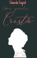UMA GAROTA CRISTÃ[LIVRO 02] by EduardaEngridSilva