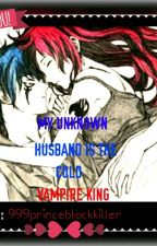 MY UNKNOWN HUSBAND IS THE COLD VAMPIRE KING by 999princeblackkiller
