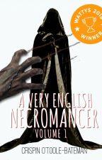 A Very English Necromancer - Volume 1 by CrispinOTooleBateman