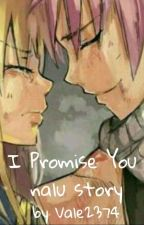 I Promise You ~ nalu story by Vale2374