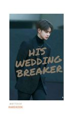 His Wedding Breaker | Jinhwi [Under Revision] by Rarekook
