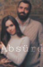 Absürd ( Düzenleniyor ) by Oksimoronsude