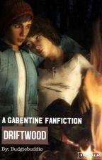 Driftwood - A Gabentine Fanfiction by budgiebuddie