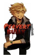 Pervert Bully   Adrienette by Marin00t