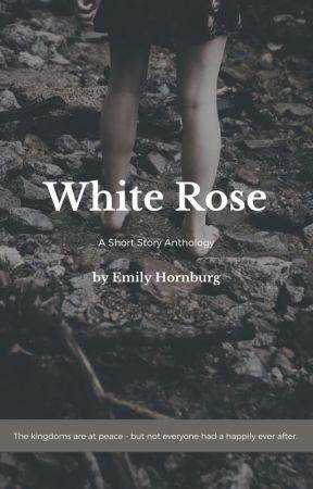 White Rose - An Anthology by EmilyHornburg9