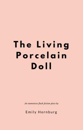 The Living Porcelain Doll by EmilyHornburg9