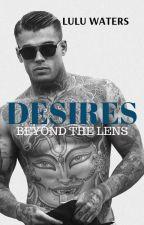 Desires Beyond The Lense by cassielulu27