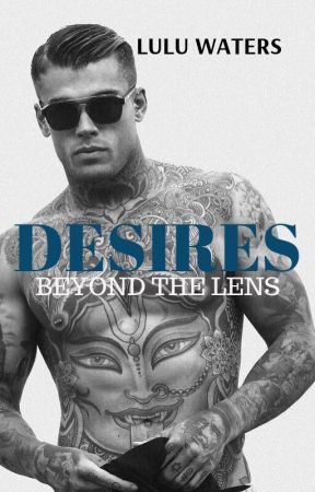 Desires Beyond The Lens (18+) by cassielulu27