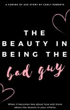 The Beauty in Being the Bad Guy by CarlyRoberts111