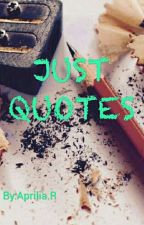 Just Quotes by ApriliaRahmawati036