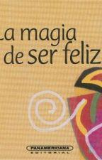la magia de ser feliz by user72002976