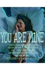 YOU ARE MINE by Annisanurbaety17