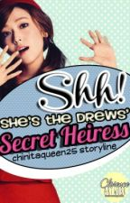 Shh! She's The Drews' Secret Heiress! *ON-HOLD* by ChinitaQueen25