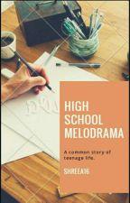 High School Melodrama by shreea16