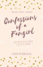 Confessions Of A Fangirl | #Wattys2018 by glitxlear