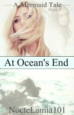 A Mermaid Tale Book 3 - At Ocean's End (ON HOLD) by NocteLamia101