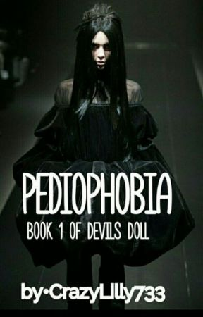 Pediophobia|| Book 1 Of Devils' Doll by CrazyLilly733