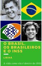 O Brasil, Os Brasileiros e o INSS by EscritoraLiriHa