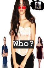 Who? (Camren g!p) by camila_camren23