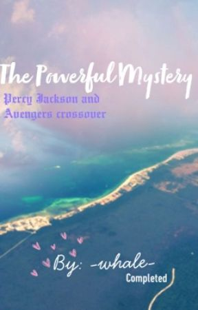 The Powerful Mystery (Percy Jackson and Avengers crossover) by -whale-