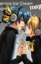 Banana Ice Cream(Vocaloid Len x Kaito Fanfiction) by Mothra97