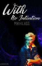 With No Intentions by mikhilass