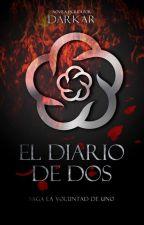 El Diario De Dos | Saga La Voluntad De Uno by darkar-01