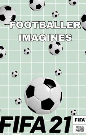 Footballer Imagines/Preferences ⚽️ by megan_hacking