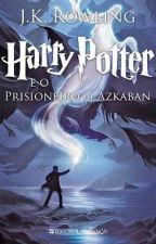 Harry Potter e o Prisioneiro de Azkaban by BrunaMoraes304