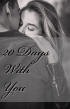 20 Days With you  by AshleeeySnts