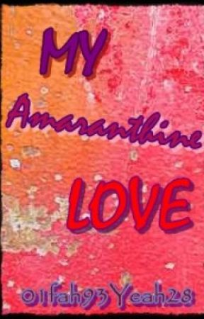 MY AMARANTHINE LOVE by 01fah93Yeah28