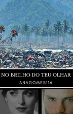 NO BRILHO DO TEU OLHAR by AnaGomes116
