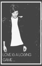 LOVE IS ALOSING GAME... || l.s by mylarry28