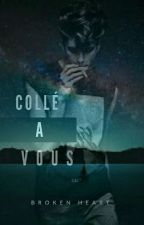 Collé a Vous *On HOLD* by QueenxOfxHell23