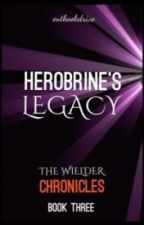 Herobrine's Legacy (The Wielder Chronicles Book Three) by outkookdrive