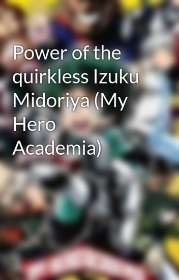 Power of the quirkless Izuku Midoriya (My Hero Academia