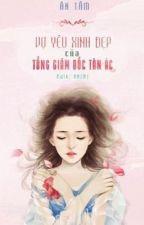 [Tứ đại tài phiệt] Vợ Yêu Xinh Đẹp Của Tổng Giám Đốc Tàn Ác - tiếp. by helloiamkai