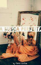 A Busca Perfeita ❣ by FlaviaCristina257