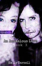 An Anomalous Love : Book 3  by A7XandPugs
