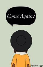 Come Again? by grace1d143