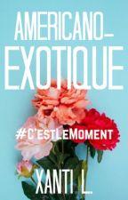 Americano-exotique ~ #C'estLeMoment by Xanti_
