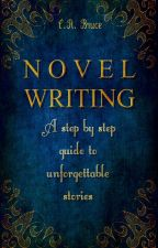 Novel Writing: A step by step guide to unforgettable stories by Illuminhottie