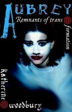 Aubrey: Remnants of Transformation by NitaHeerk