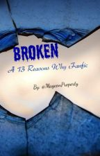 Broken(13 Reasons Why) by MagconProperty
