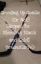 Growing Up Goalie (Or Not) [Bruins fanfiction] by BruinsGirl40
