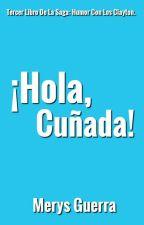 ¡Hola, Cuñada! | Libro 3 by SoyMerysGuerra
