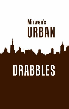 Urban Drabbles by MirwenAnareth