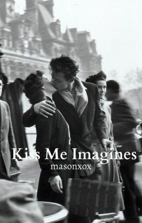 Kiss Me Imagines ✔ by charredsmoke
