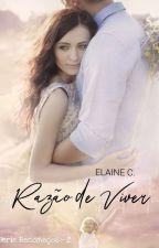 Razão de Viver (Em Revisão) by ElaineCristina2